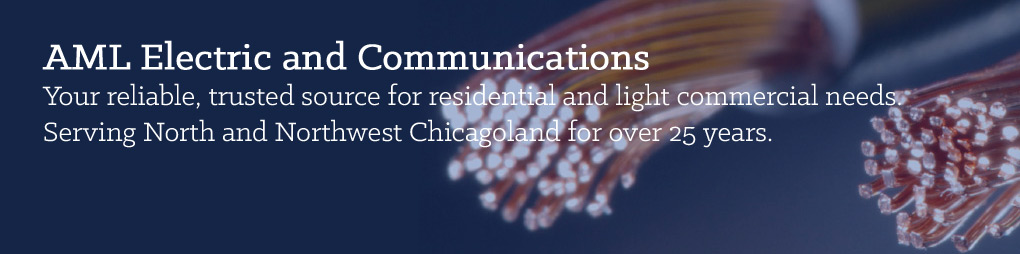 AML: Electrical and Phone System Contractors in Arlington Heights, Barrington, Prospect Heights, Wheeling, Deerfield, Highland Park, Winnetka, Buffalo Grove and more.